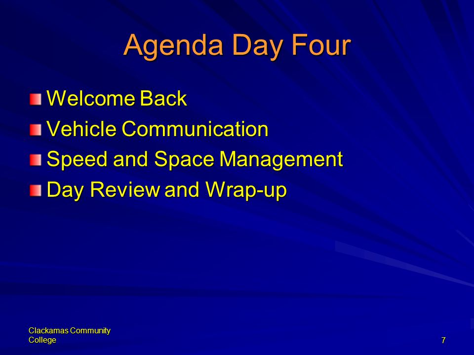 Clackamas Community College7 Agenda Day Four Welcome Back Vehicle Communication Speed and Space Management Day Review and Wrap-up