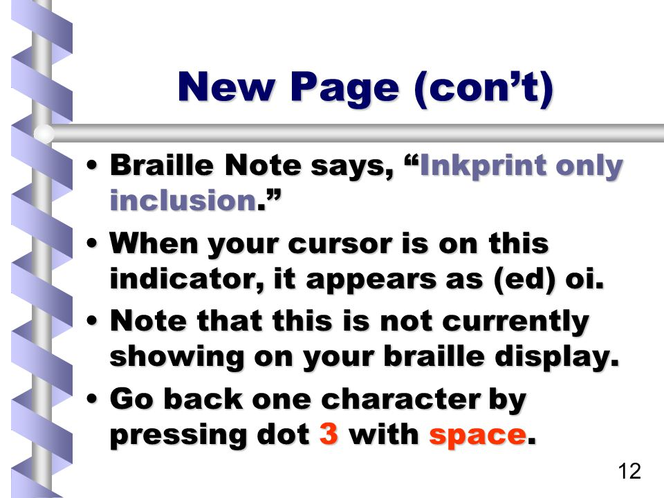 12 New Page (con't) Braille Note says, Inkprint only inclusion. Braille Note says, Inkprint only inclusion. When your cursor is on this indicator, it appears as (ed) oi.When your cursor is on this indicator, it appears as (ed) oi.