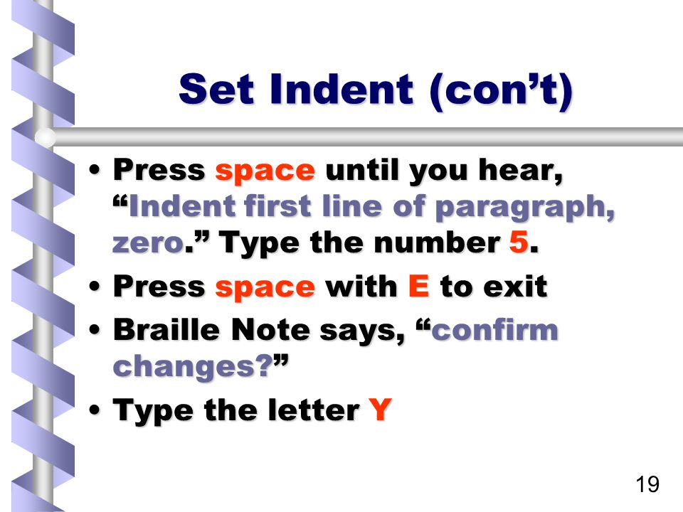 19 Set Indent (con't) Press space until you hear, Indent first line of paragraph, zero. Type the number 5.Press space until you hear, Indent first line of paragraph, zero. Type the number 5.
