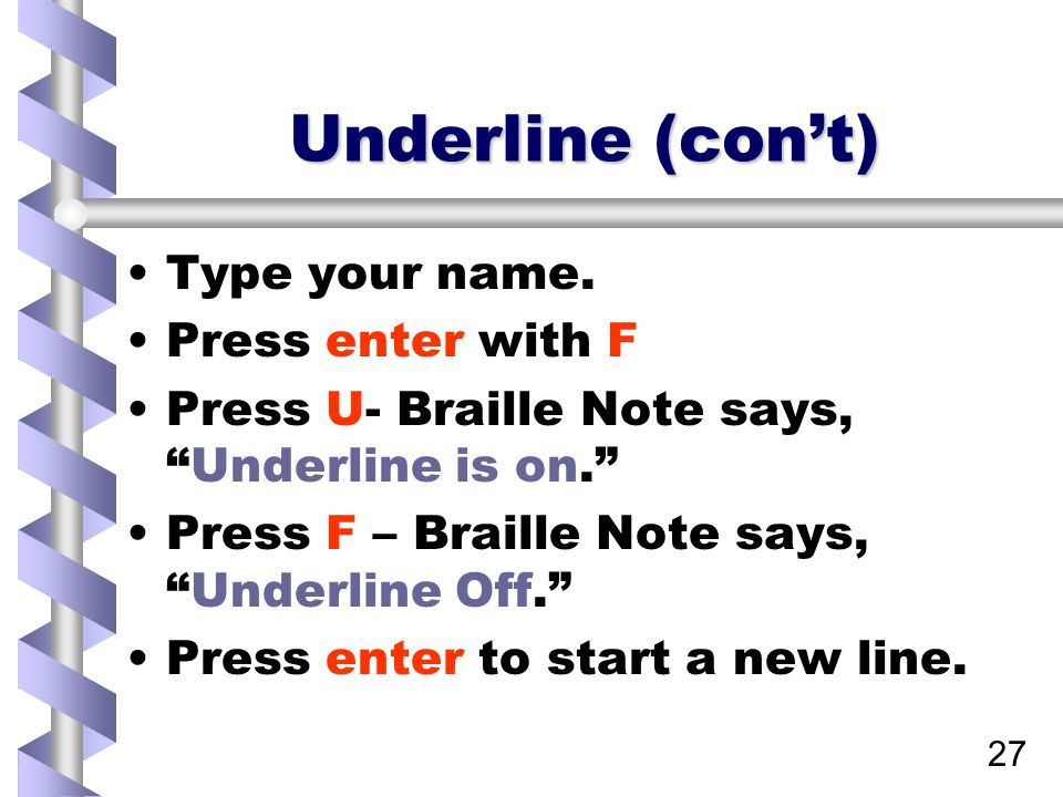 27 Underline (con't) Type your name.
