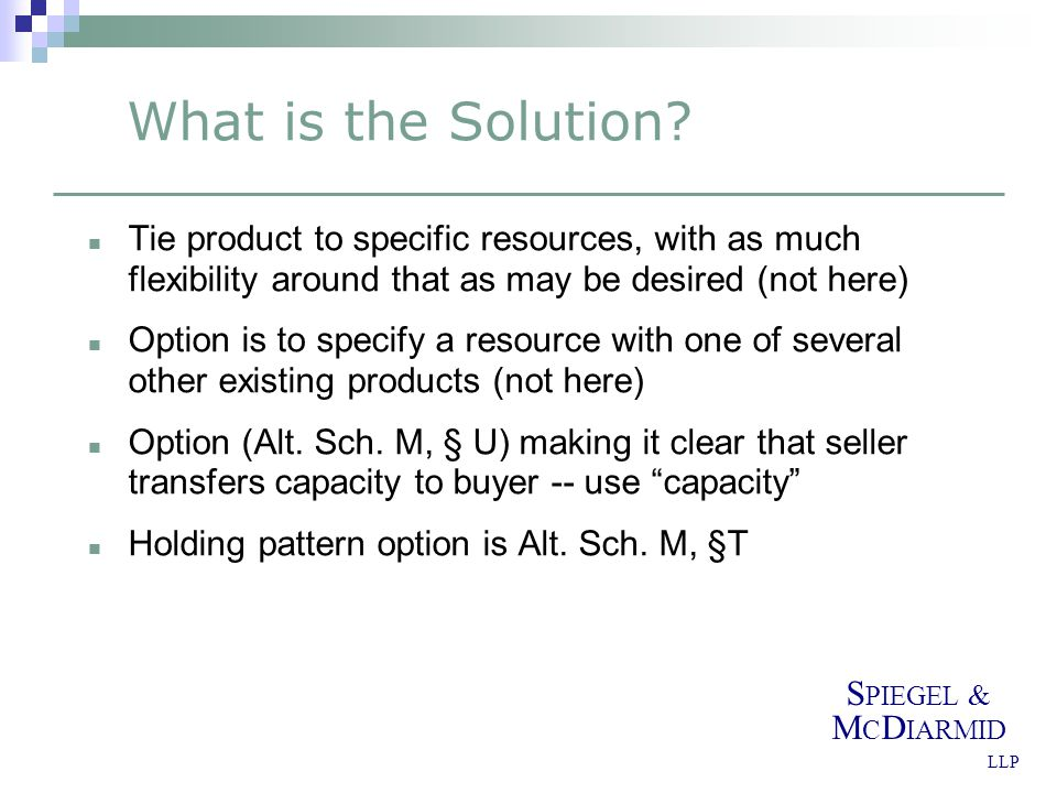 S PIEGEL & M C D IARMID LLP What is the Solution.