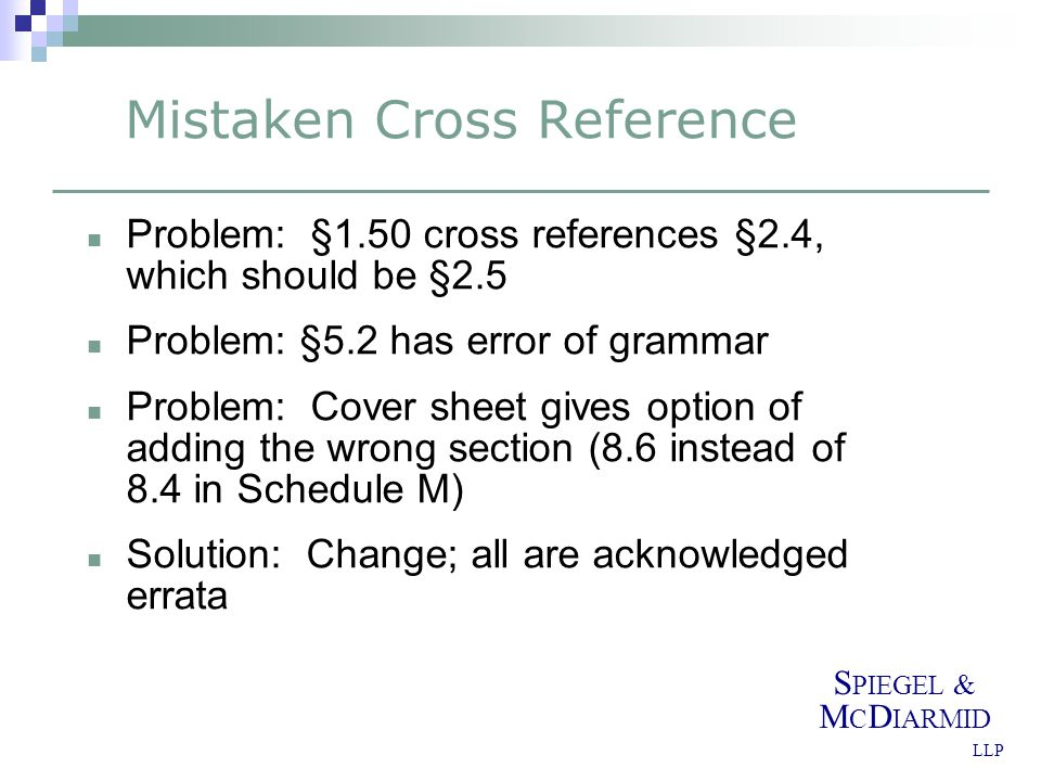 S PIEGEL & M C D IARMID LLP Mistaken Cross Reference Problem: §1.50 cross references §2.4, which should be §2.5 Problem: §5.2 has error of grammar Pro