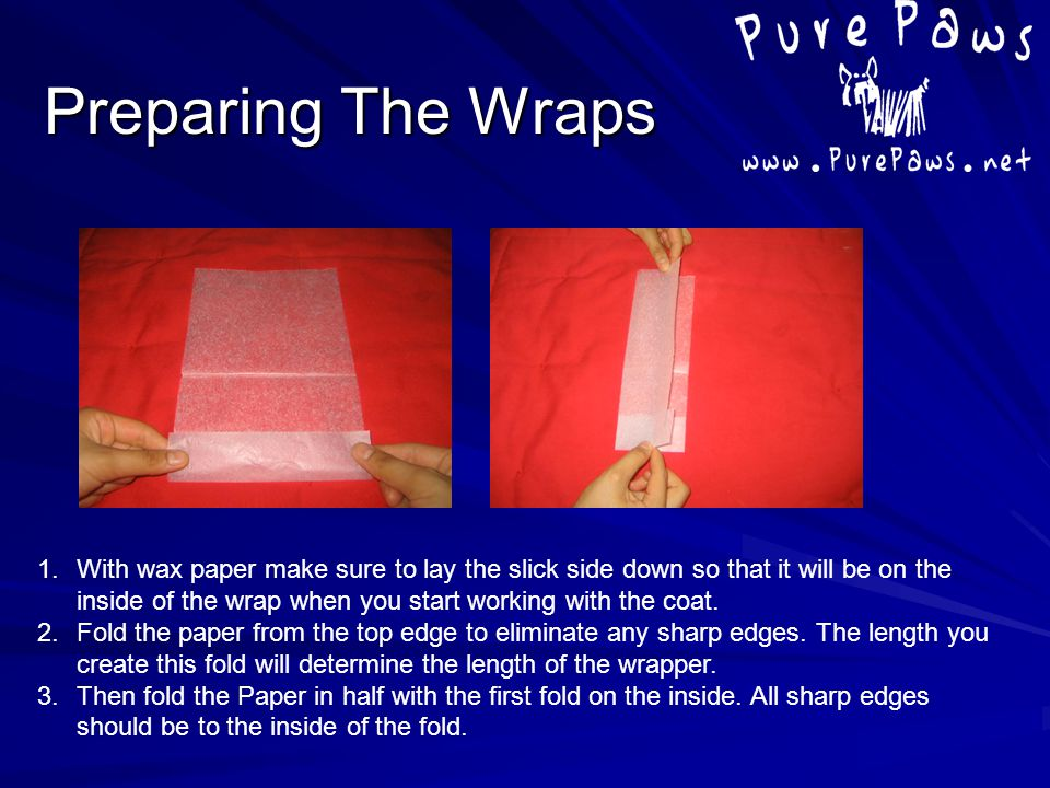 Preparing The Wraps 1.With wax paper make sure to lay the slick side down so that it will be on the inside of the wrap when you start working with the