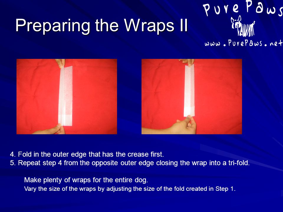 Preparing the Wraps II 4. Fold in the outer edge that has the crease first. 5. Repeat step 4 from the opposite outer edge closing the wrap into a tri-
