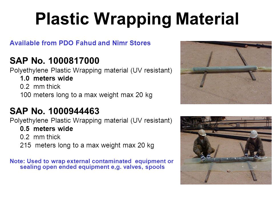 Plastic Wrapping Material Available from PDO Fahud and Nimr Stores SAP No. 1000817000 Polyethylene Plastic Wrapping material (UV resistant) 1.0 meters