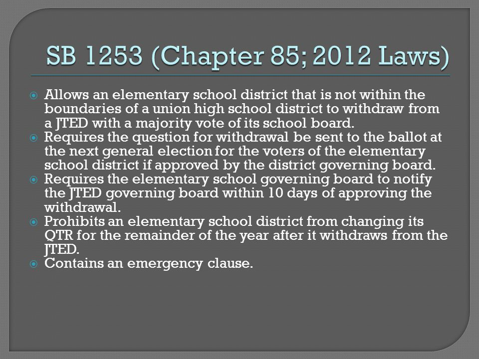  Allows an elementary school district that is not within the boundaries of a union high school district to withdraw from a JTED with a majority vote of its school board.