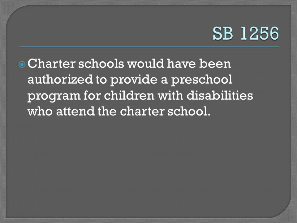  Charter schools would have been authorized to provide a preschool program for children with disabilities who attend the charter school.