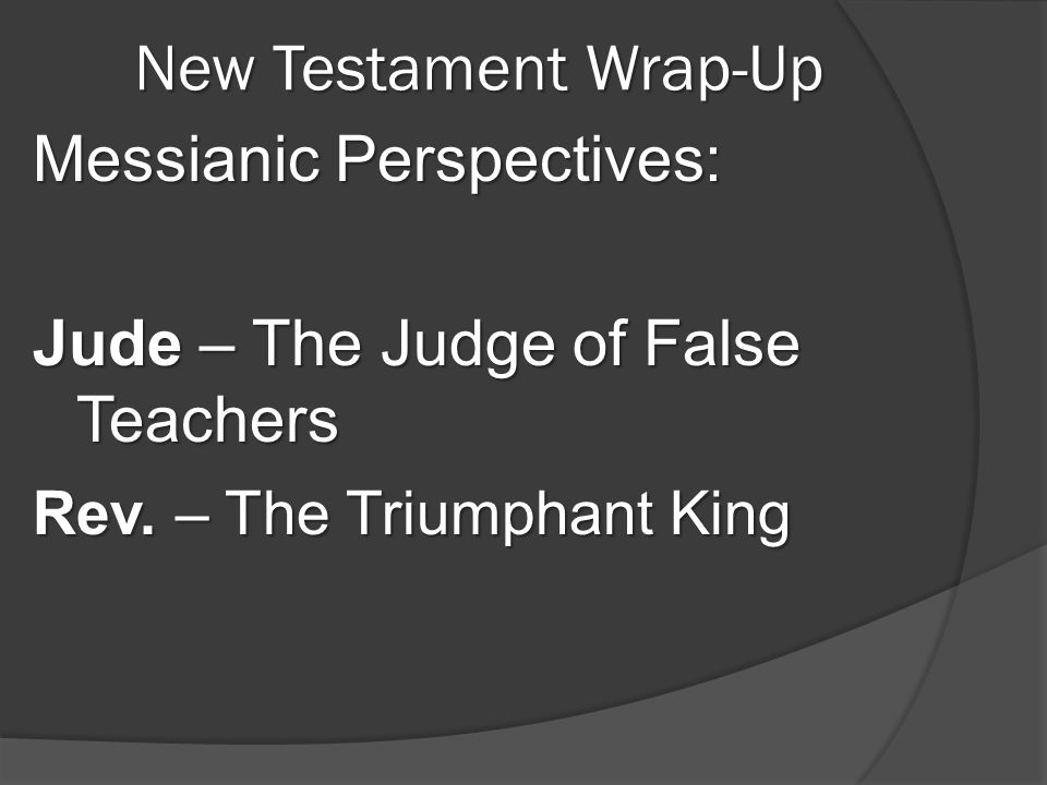 New Testament Wrap-Up Messianic Perspectives: Jude – The Judge of False Teachers Rev.