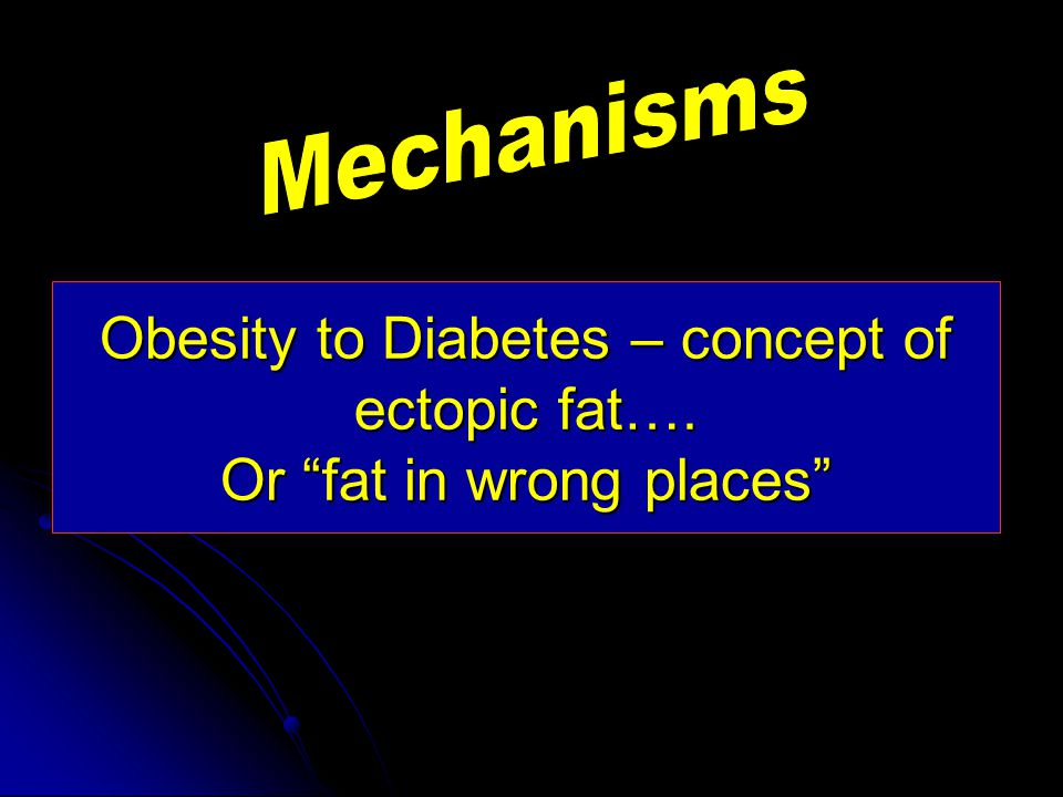Obesity to Diabetes – concept of ectopic fat…. Or fat in wrong places