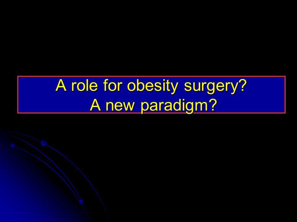 A role for obesity surgery A new paradigm