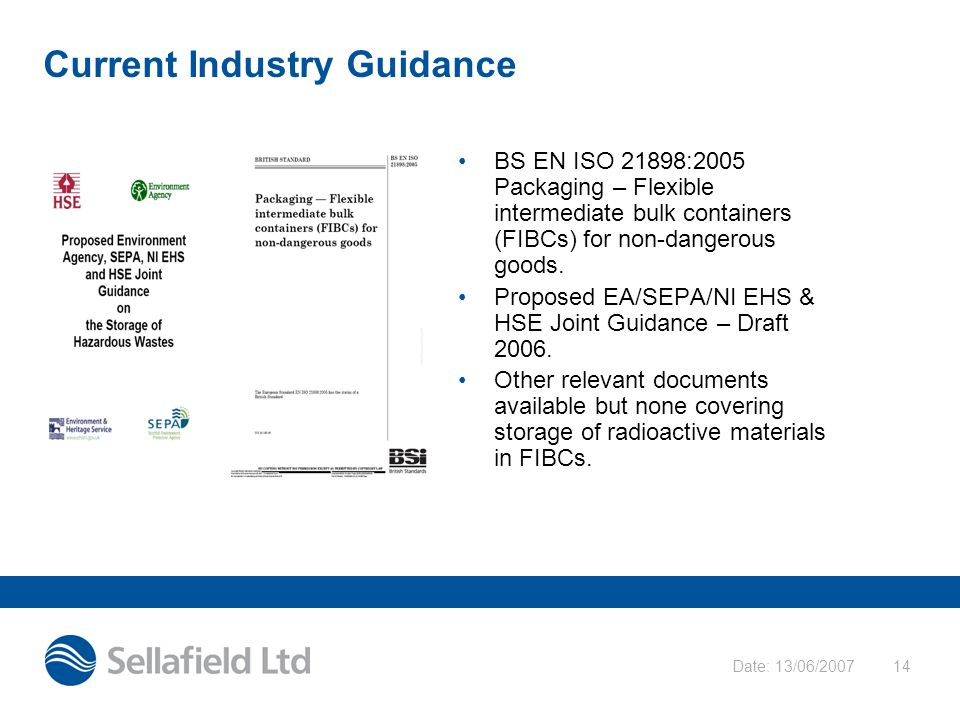 Date: 13/06/200714 Current Industry Guidance BS EN ISO 21898:2005 Packaging – Flexible intermediate bulk containers (FIBCs) for non-dangerous goods. P