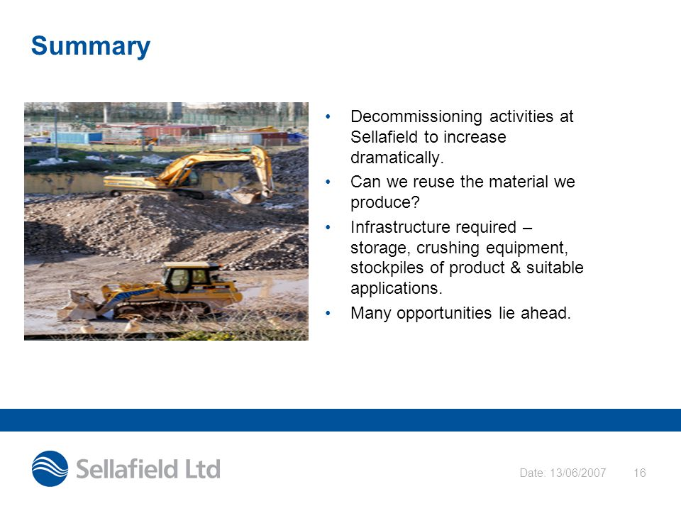 Date: 13/06/200716 Summary Decommissioning activities at Sellafield to increase dramatically.