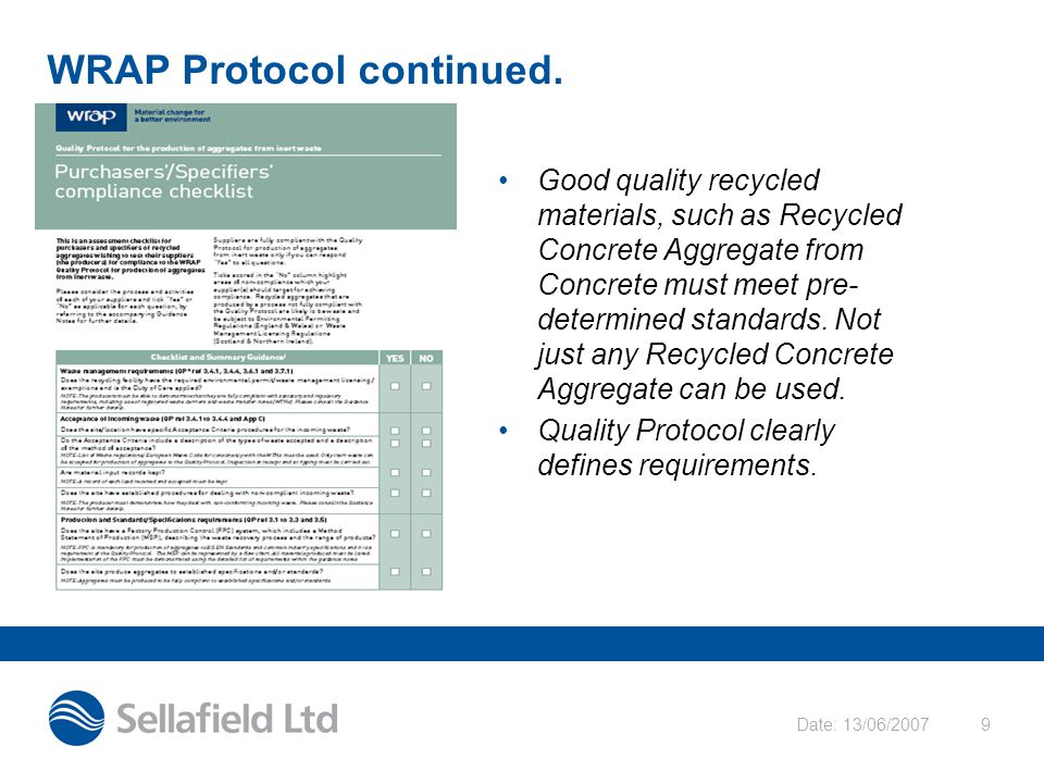 Date: 13/06/20079 WRAP Protocol continued. Good quality recycled materials, such as Recycled Concrete Aggregate from Concrete must meet pre- determine
