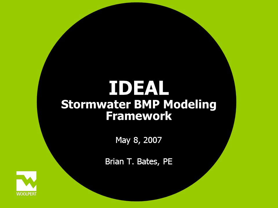 IDEAL Stormwater BMP Modeling Framework May 8, 2007 Brian T. Bates, PE