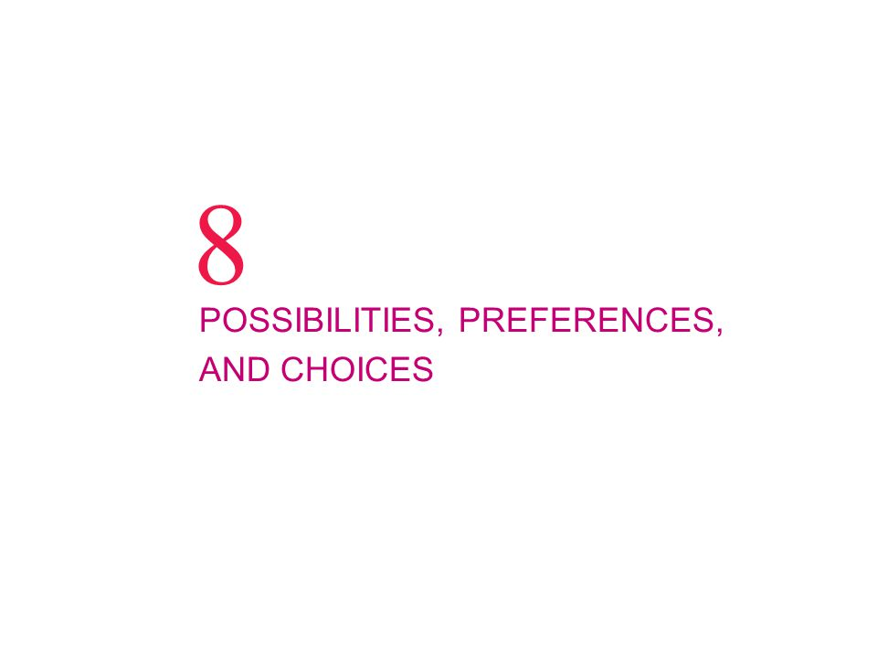8 POSSIBILITIES, PREFERENCES, AND CHOICES