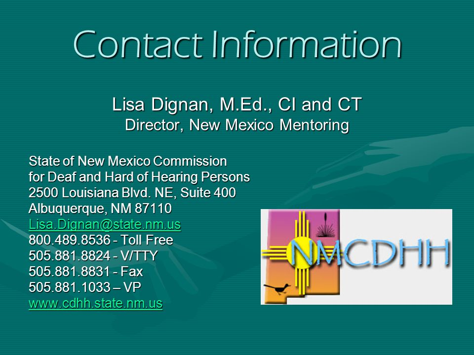 Contact Information Lisa Dignan, M.Ed., CI and CT Director, New Mexico Mentoring State of New Mexico Commission for Deaf and Hard of Hearing Persons 2500 Louisiana Blvd.