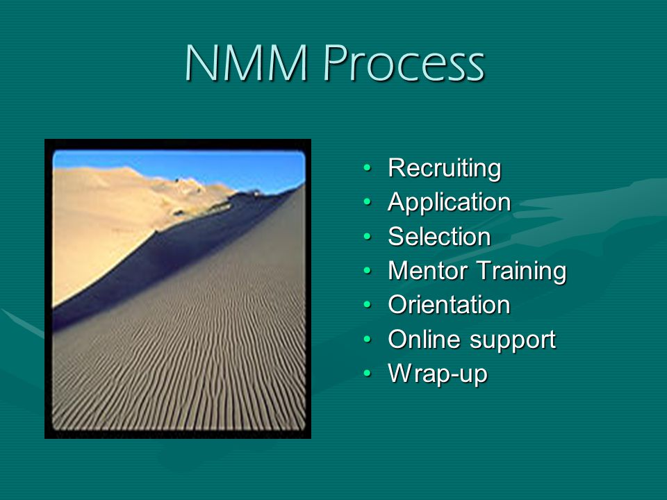 NMM Process RecruitingRecruiting ApplicationApplication SelectionSelection Mentor TrainingMentor Training OrientationOrientation Online supportOnline support Wrap-upWrap-up