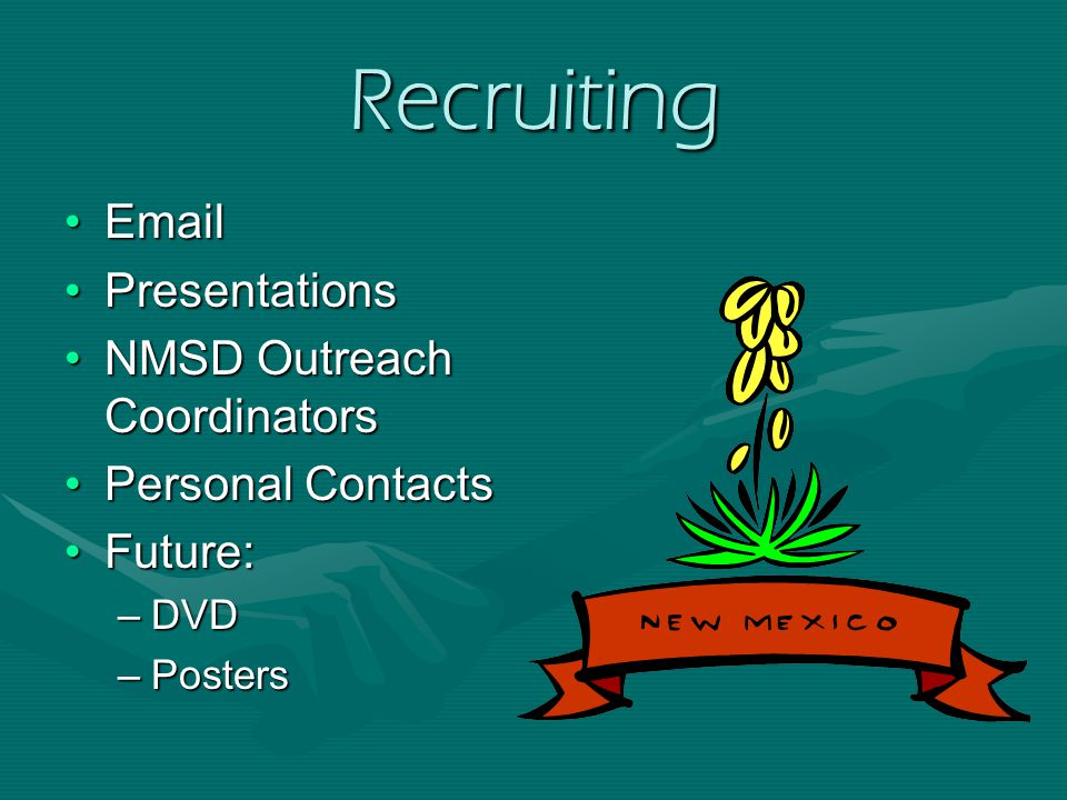 Recruiting EmailEmail PresentationsPresentations NMSD Outreach CoordinatorsNMSD Outreach Coordinators Personal ContactsPersonal Contacts Future:Future