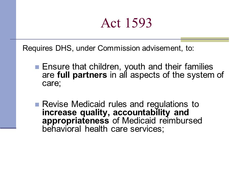 And further required that the State: Define a standardized screening and assessment process designed to provide early identification of conditions that require behavioral health care services; and Develop an outcomes-based data system to support an improved system of tracking, accountability and decision-making.