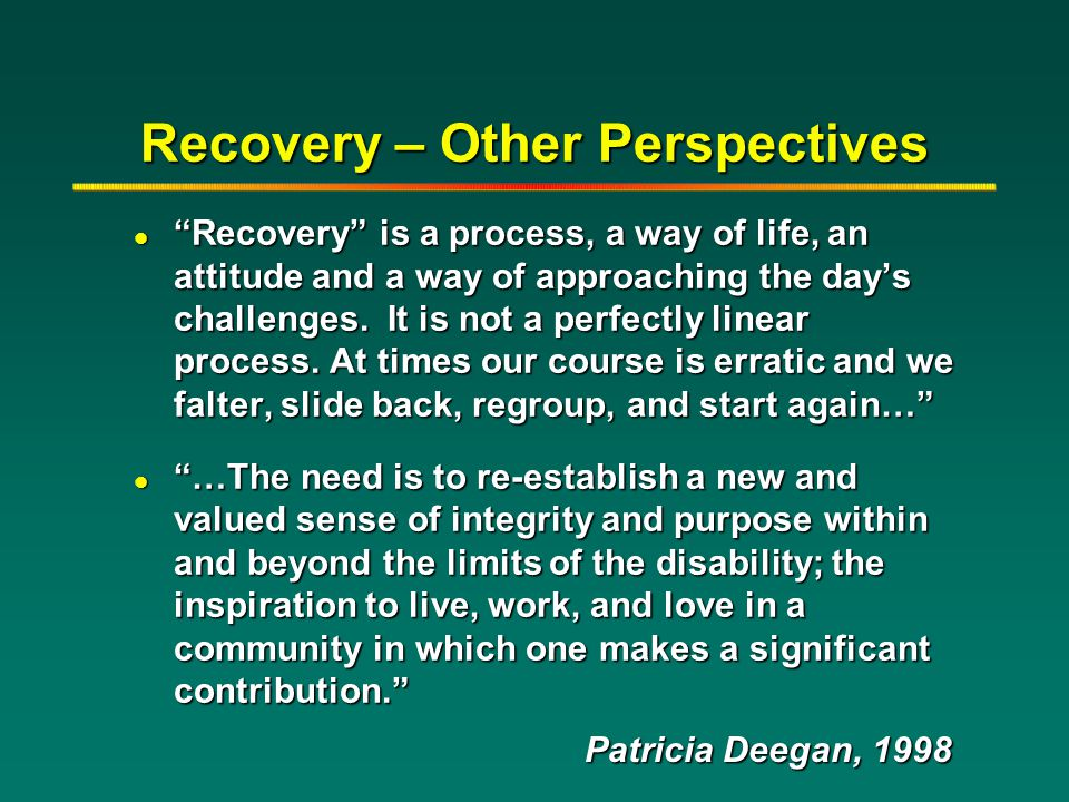 "Recovery – Other Perspectives l ""Recovery"" is a process, a way of life, an attitude and a way of approaching the day's challenges. It is not a perfect"