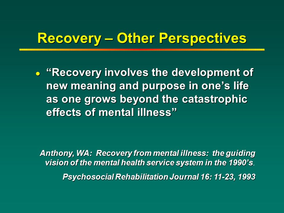 "Recovery – Other Perspectives l ""Recovery involves the development of new meaning and purpose in one's life as one grows beyond the catastrophic effec"
