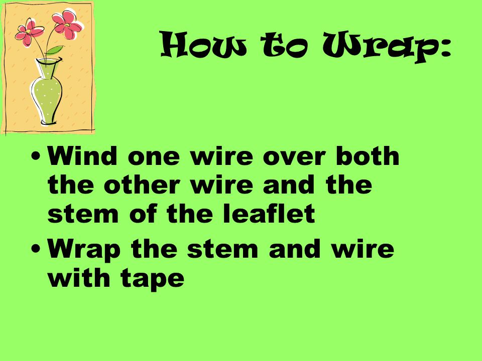 How to Wrap: Cut the stem to what length? Make a hairpin from 26-28 gauge wire Hang the hairpin over the lowest pair of leaflets so that the bend in t