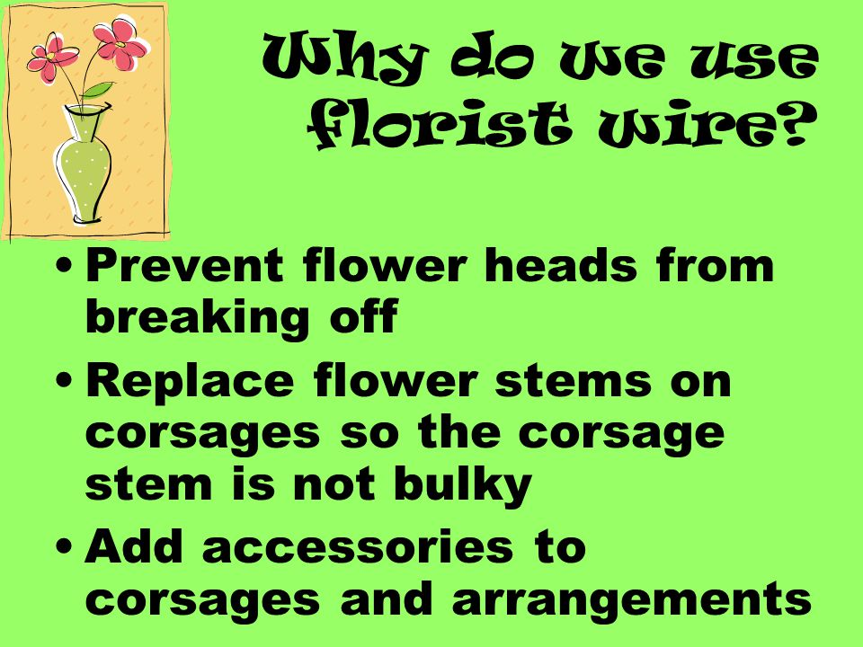 How to Hook: For corsage work, cut the stem so that only ½ inch is left below the calyx Remove all remaining foliage The wire is pushed up through the calyx and out the top of the flower