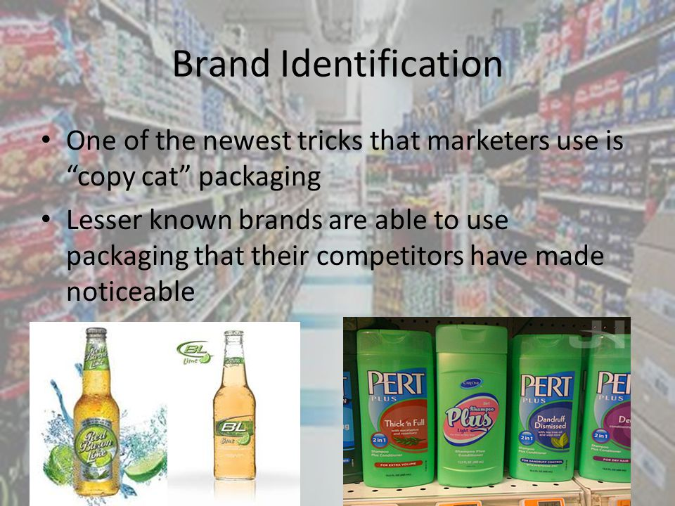 Brand Identification One of the newest tricks that marketers use is copy cat packaging Lesser known brands are able to use packaging that their competitors have made noticeable