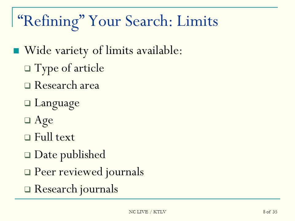 NC LIVE / KTLV 8 of 35 Refining Your Search: Limits Wide variety of limits available:  Type of article  Research area  Language  Age  Full text  Date published  Peer reviewed journals  Research journals