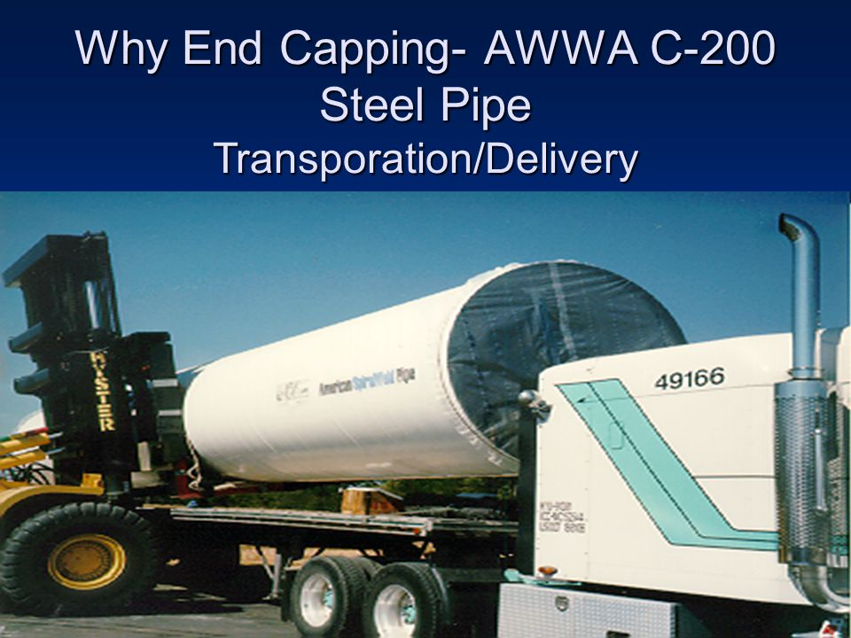 Why End Capping- AWWA C-200 Steel Pipe Transporation/Delivery