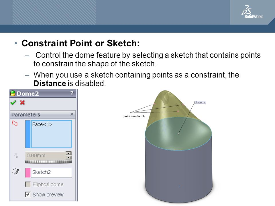 Constraint Point or Sketch: – Control the dome feature by selecting a sketch that contains points to constrain the shape of the sketch.