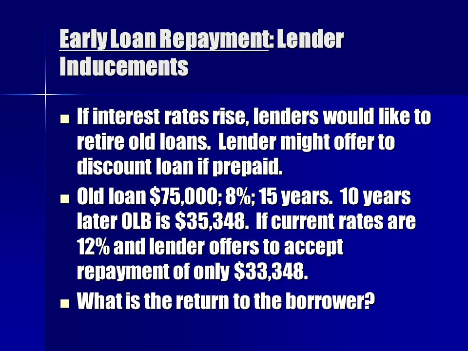 Early Loan Repayment: Lender Inducements If interest rates rise, lenders would like to retire old loans.