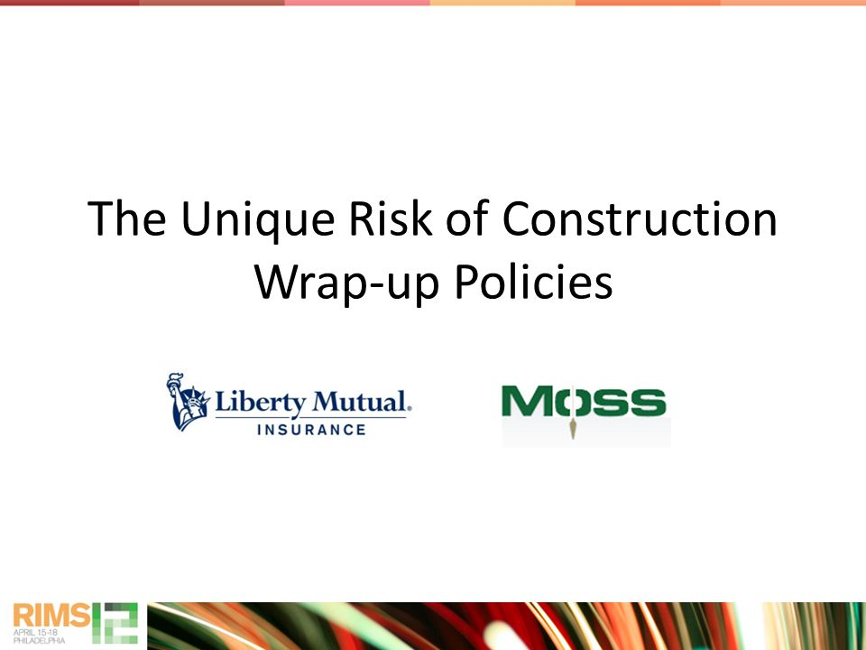 The Unique Risk of Construction Wrap-up Policies
