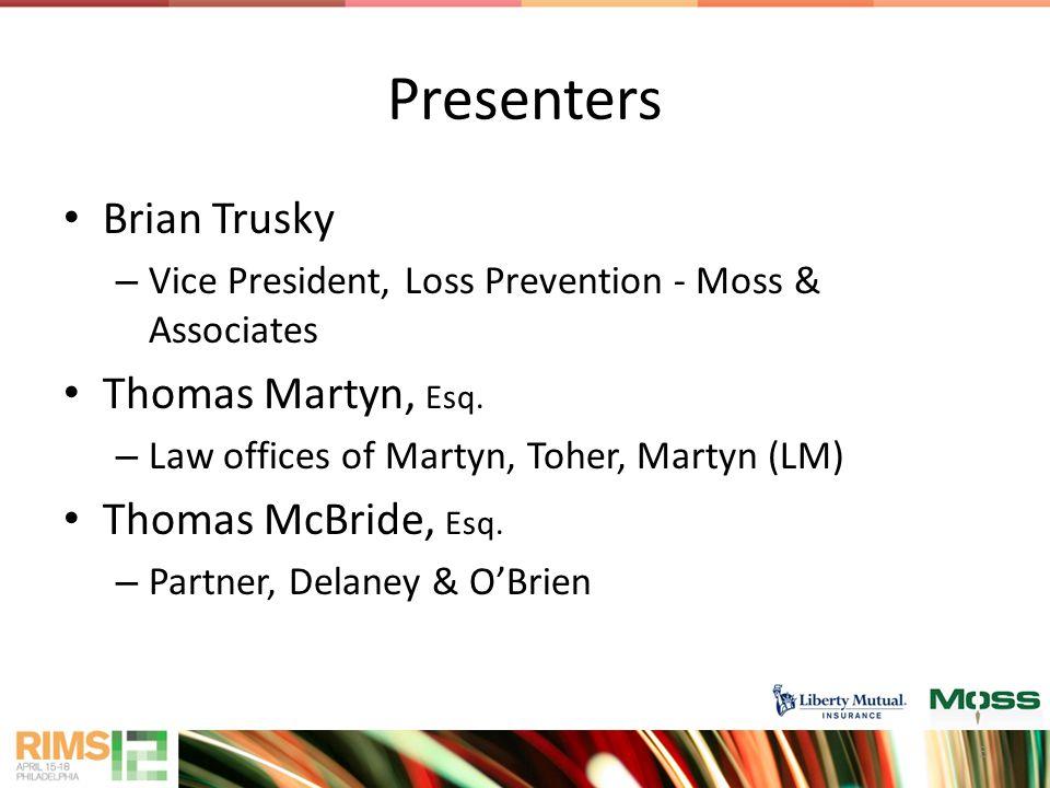 Presenters Brian Trusky – Vice President, Loss Prevention - Moss & Associates Thomas Martyn, Esq.
