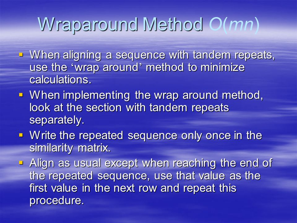 Wraparound Method Wraparound Method O(mn)  When aligning a sequence with tandem repeats, use the ' wrap around ' method to minimize calculations.