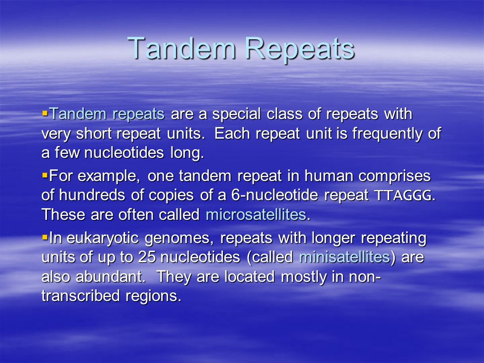 Tandem Repeats  Tandem repeats are a special class of repeats with very short repeat units.
