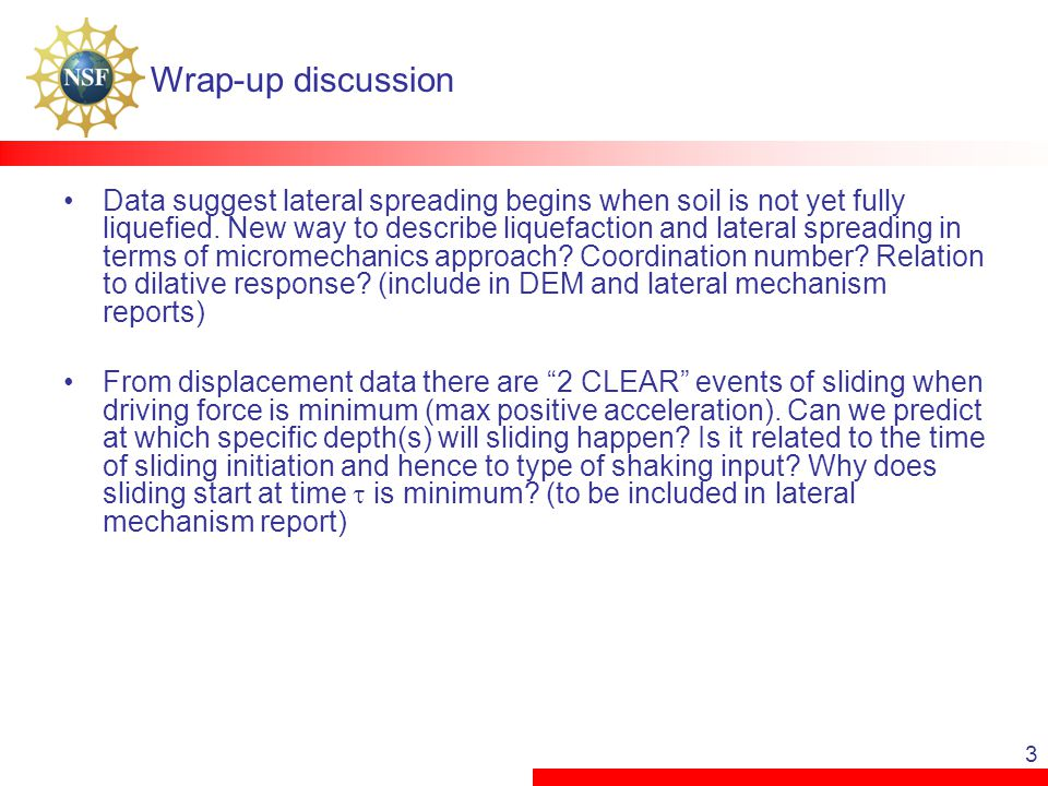 3 Wrap-up discussion Data suggest lateral spreading begins when soil is not yet fully liquefied.