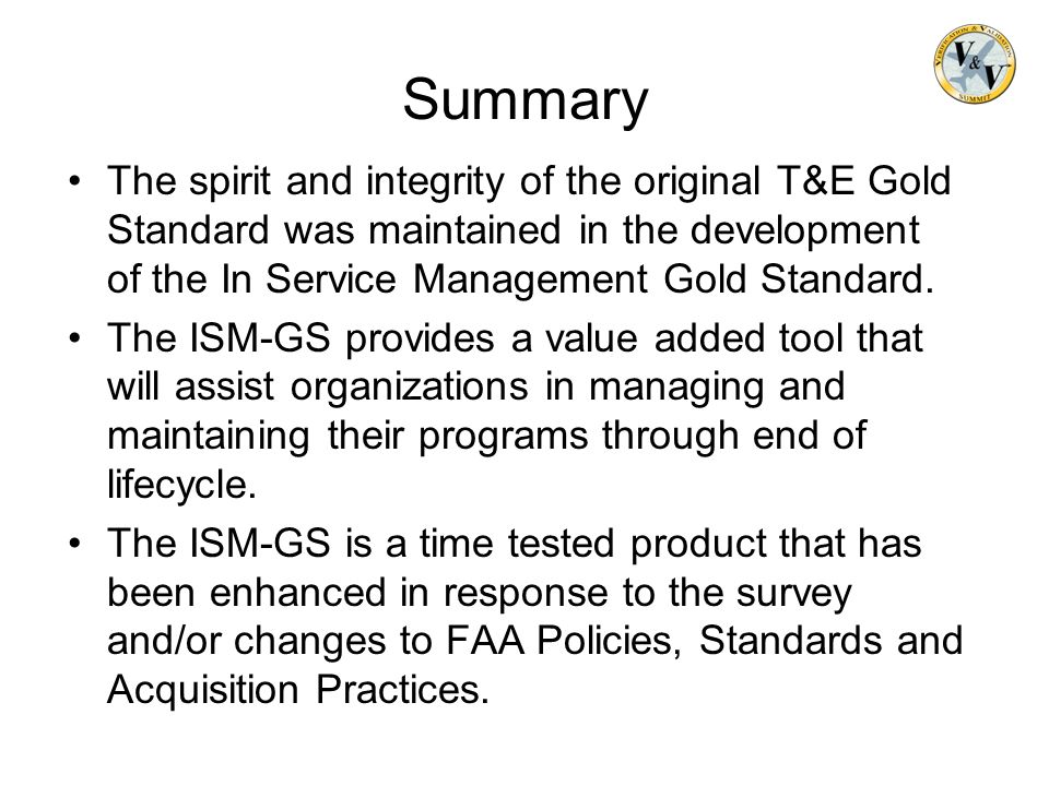 Summary The spirit and integrity of the original T&E Gold Standard was maintained in the development of the In Service Management Gold Standard. The I