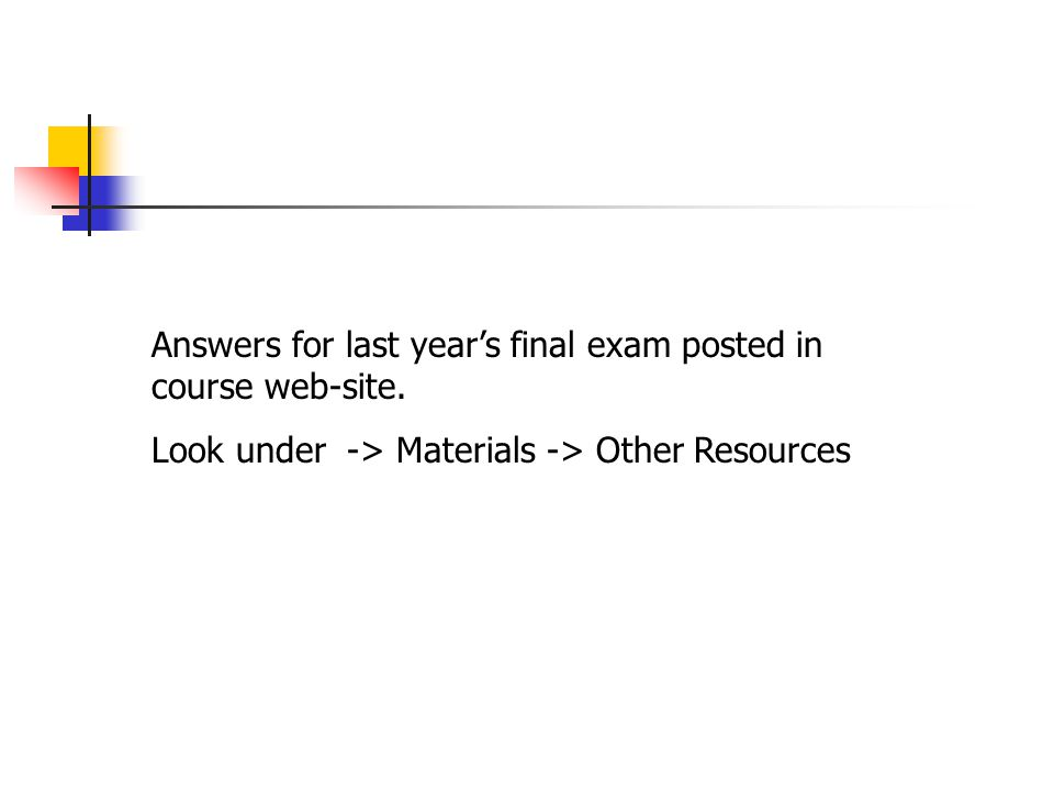 Answers for last year's final exam posted in course web-site.