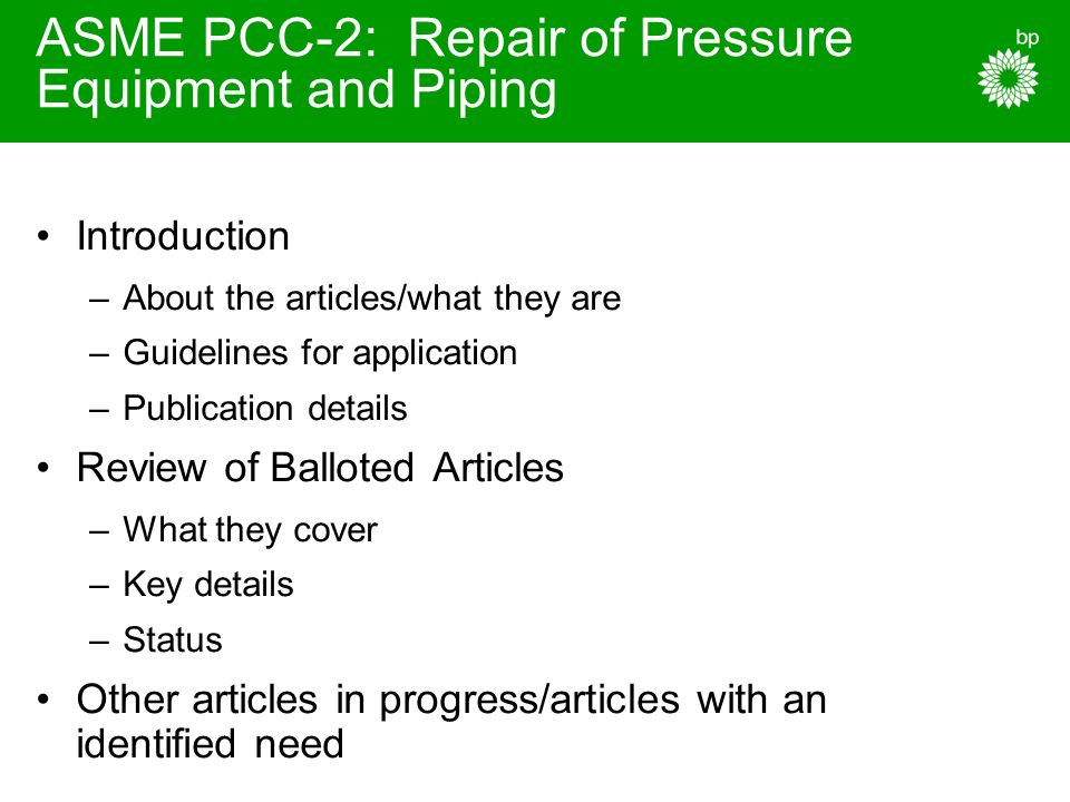 ASME PCC-2: Repair of Pressure Equipment and Piping Introduction –About the articles/what they are –Guidelines for application –Publication details Re