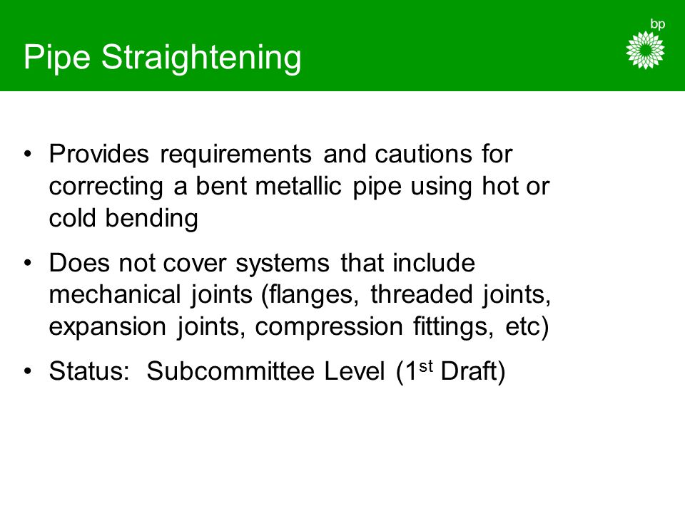 Pipe Straightening Provides requirements and cautions for correcting a bent metallic pipe using hot or cold bending Does not cover systems that includ