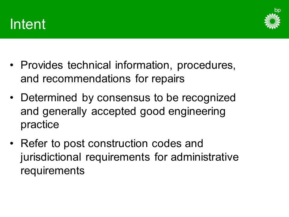 Intent Provides technical information, procedures, and recommendations for repairs Determined by consensus to be recognized and generally accepted goo