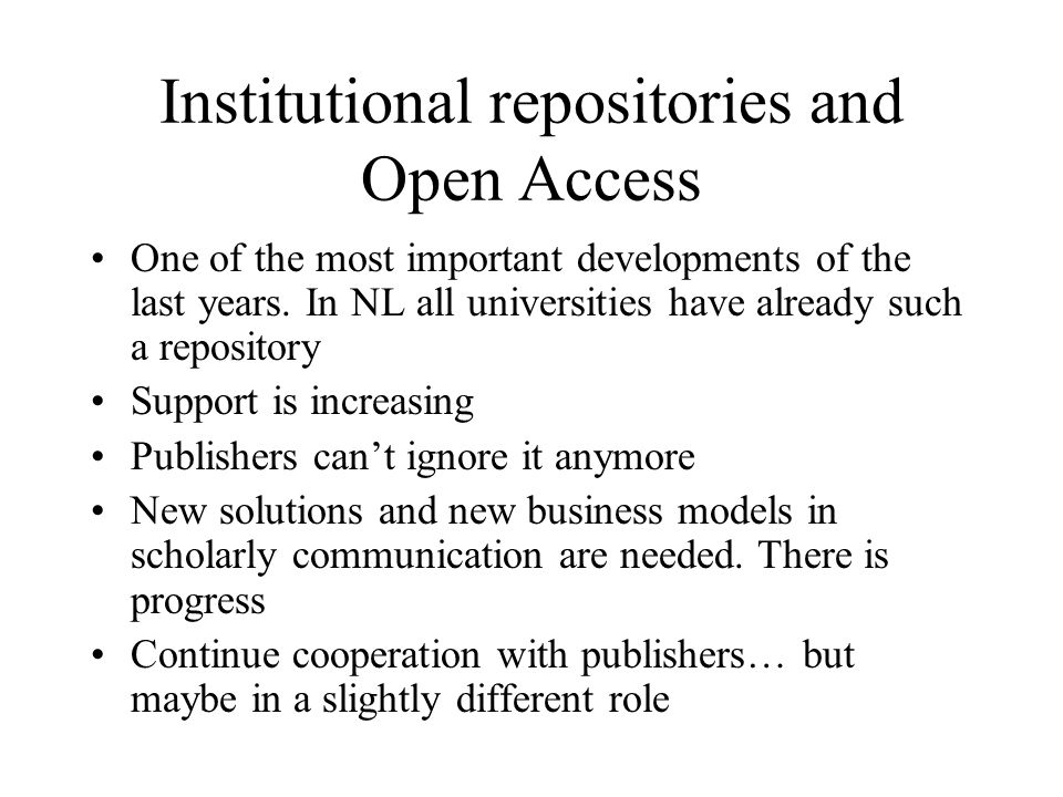Institutional repositories and Open Access One of the most important developments of the last years.