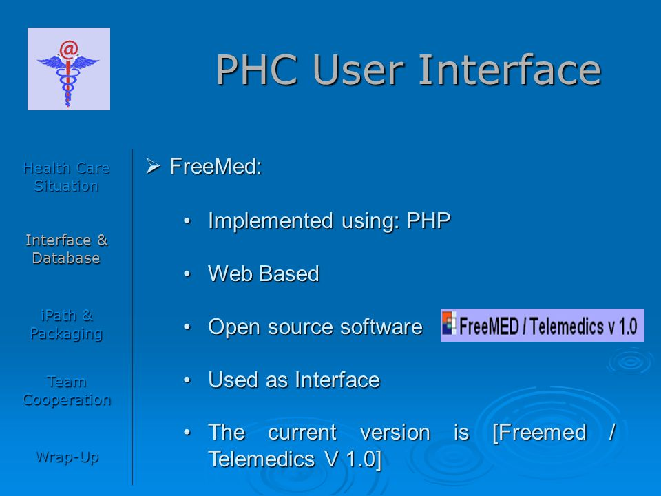 PHC User Interface Health Care Situation Interface & Database iPath & Packaging Team Cooperation Wrap-Up  FreeMed: Implemented using: PHPImplemented
