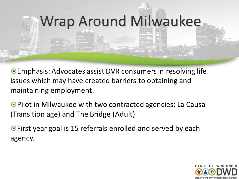 Wrap Around Milwaukee Emphasis: Advocates assist DVR consumers in resolving life issues which may have created barriers to obtaining and maintaining e