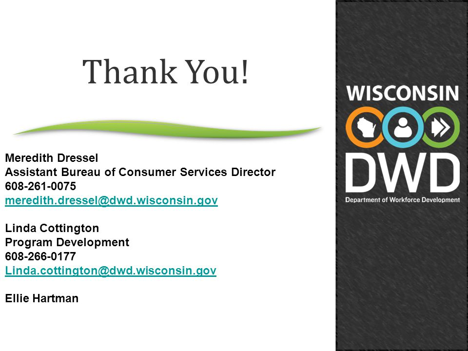 Thank You! Meredith Dressel Assistant Bureau of Consumer Services Director 608-261-0075 meredith.dressel@dwd.wisconsin.gov Linda Cottington Program De