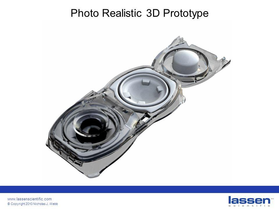 www.lassenscientific.com © Copyright 2010 Nicholas J. Webb Photo Realistic 3D Prototype
