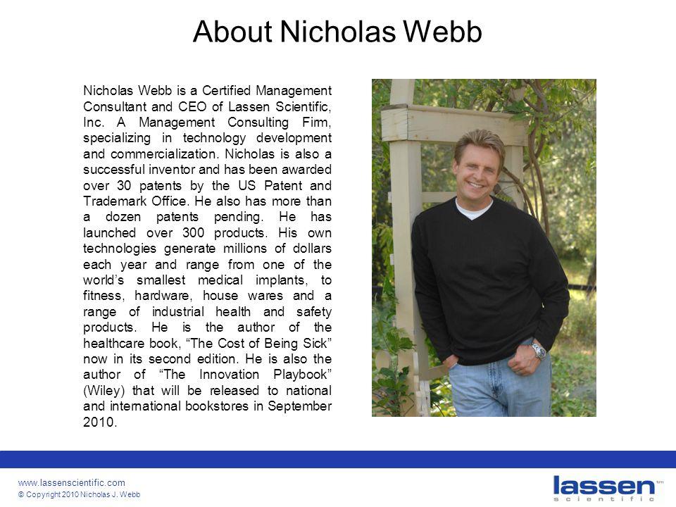 www.lassenscientific.com © Copyright 2010 Nicholas J. Webb About Nicholas Webb Nicholas Webb is a Certified Management Consultant and CEO of Lassen Sc