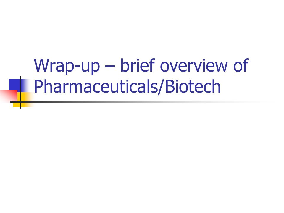 Wrap-up – brief overview of Pharmaceuticals/Biotech