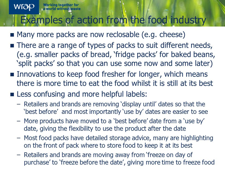 Examples of action from the food industry Many more packs are now reclosable (e.g.